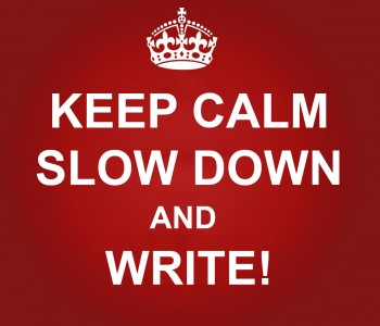 Day 418 | Keep calm, slow down and write (3)